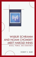 Wilbur Schramm and Noam Chomsky Meet Harold Innis Media, Power, and Democracy