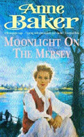 Moonlight on the Mersey A compelling saga of intrigue, romance and family secrets