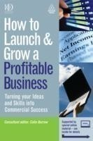 How to Launch and Grow a Profitable Business Turning Your Ideas and Skills into Commercial Success