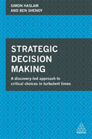 Strategic Decision Making A Discovery-Led Approach to Critical Choices in Turbulent Times