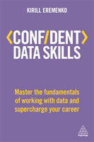 Confident Data Skills Master the Fundamentals of Working with Data and Supercharge Your Career