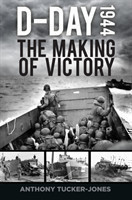 D-Day 1944 The Making of Victory