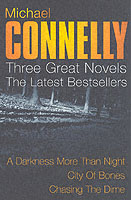 Michael Connelly: Three Great Novels: His Latest Bestsellers A Darkness More Than Night, City of Bones, Chasing the Dime