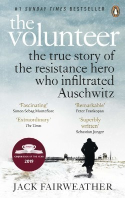 The The Volunteer The True Story of the Resistance Hero who Infiltrated Auschwitz - The Costa Biography Award Winner 2019