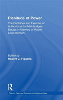 Plenitude of Power The Doctrines and Exercise of Authority in the Middle Ages: Essays in Memory of Robert Louis Benson