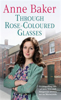 Through Rose-Coloured Glasses A compelling saga of love, loss and dangerous secrets
