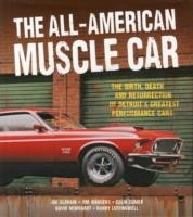 The All-American Muscle Car The Birth, Death and Resurrection of Detroit's Greatest Performance Cars