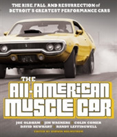 The All-American Muscle Car The Rise, Fall and Resurrection of Detroit's Greatest Performance Cars - Revised & Updated