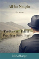 All for Naught The Rise and Fall of President Barry Blue: Two Novellas