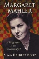 Margaret Mahler A Biography of the Psychoanalyst