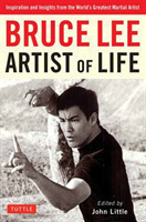 Bruce Lee Artist of Life Inspiration and Insights from the World's Greatest Martial Artist