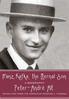 Franz Kafka, the Eternal Son A Biography
