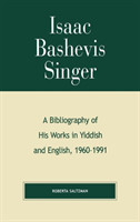 Isaac Bashevis Singer A Bibliography of His Works in Yiddish and English, 1960-1991