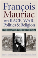 Francois Mauriac on Race, War, Politics, and Religion The Great War Through the 1960s