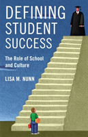 Defining Student Success The Role of School and Culture