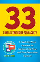 33 Simple Strategies A Week-By-Week Resource for Faculty Teaching First-Year or First-Generation Students