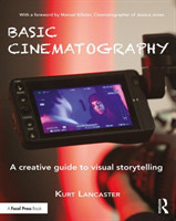 Basic Cinematography A Creative Guide to Visual Storytelling