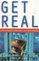 Get Real A Philosophical Adventure in Virtual Reality