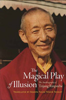 The Magical Play of Illusion The Autobiography of Trijang Rinpoche