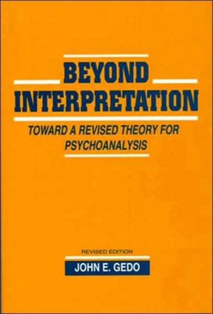 Beyond Interpretation Toward a Revised Theory for Psychoanalysis