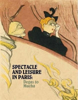 Spectacle and Leisure in Paris Degas to Mucha