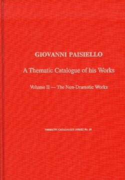 Giovanni Paisiello (1740-1816) A Thematic Catalogue of His Music, Vol. 2, Non-dramatic Works