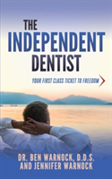The Independent Dentist Your First Class Ticket to Freedom