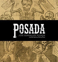 POSADA Jose Guadalupe Posada and the Early Mexican Penny Press
