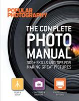 The Complete Photo Manual 300+ Skills and Tips for Making Great Pictures