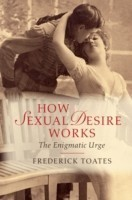 How Sexual Desire Works The Enigmatic Urge