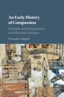 An Early History of Compassion Emotion and Imagination in Hellenistic Judaism