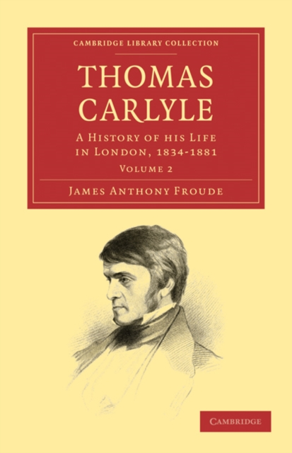 Thomas Carlyle A History of his Life in London, 1834-1881