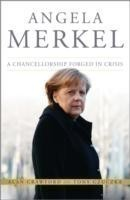 Angela Merkel A Chancellorship Forged in Crisis