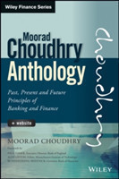 The Moorad Choudhry Anthology Past, Present and Future Principles of Banking and Finance + Website