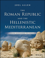 The Roman Republic and the Hellenistic Mediterranean From Alexander to Caesar