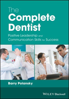 The The Complete Dentist Positive Leadership and Communication Skills for Success