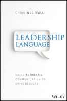Leadership Language Using Authentic Communication to Drive Results