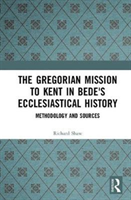 The Gregorian Mission to Kent in Bede's Ecclesiastical History Methodology and Sources