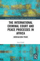 The International Criminal Court and Peace Processes in Africa Judicialising Peace