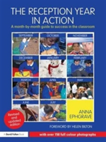 The Reception Year in Action, revised and updated edition A month-by-month guide to success in the classroom