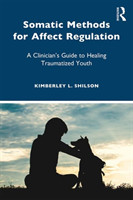 Somatic Methods for Affect Regulation A Clinician's Guide to Healing Traumatized Youth