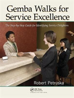 Gemba Walks for Service Excellence The Step-by-Step Guide for Identifying Service Delighters