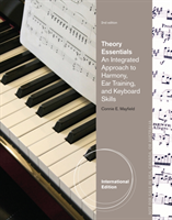 Theory Essentials An Integrated Approach to Harmony, Ear Training, and Keyboard Skills, International Edition