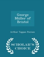 George Muller of Bristol - Scholar's Choice Edition