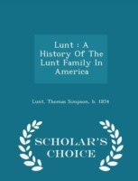 Lunt A History of the Lunt Family in America - Scholar's Choice Edition