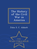 The History of the Civil War in America - War College Series