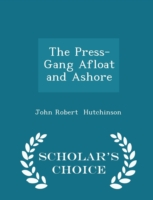 The Press-Gang Afloat and Ashore - Scholar's Choice Edition