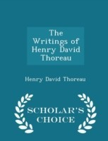The Writings of Henry David Thoreau - Scholar's Choice Edition
