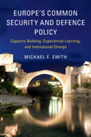 Europe's Common Security and Defence Policy Capacity-Building, Experiential Learning, and Institutional Change