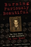 Burning Furiously Beautiful: the True Story of Jack Kerouac's